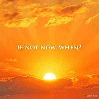 If not now, when? asks Eckhart Tolle